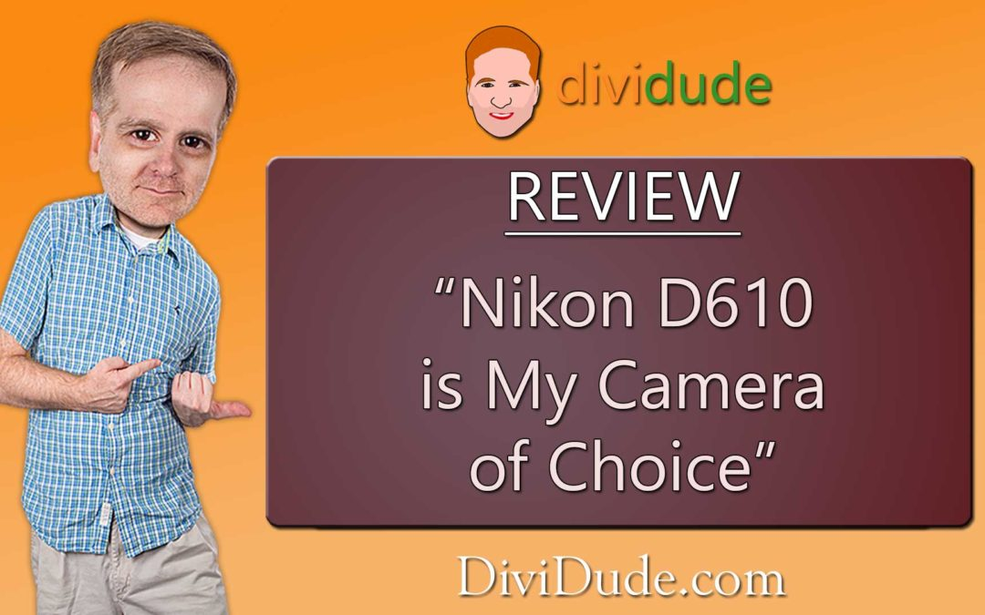 Nikon D610 Is My Camera of Choice